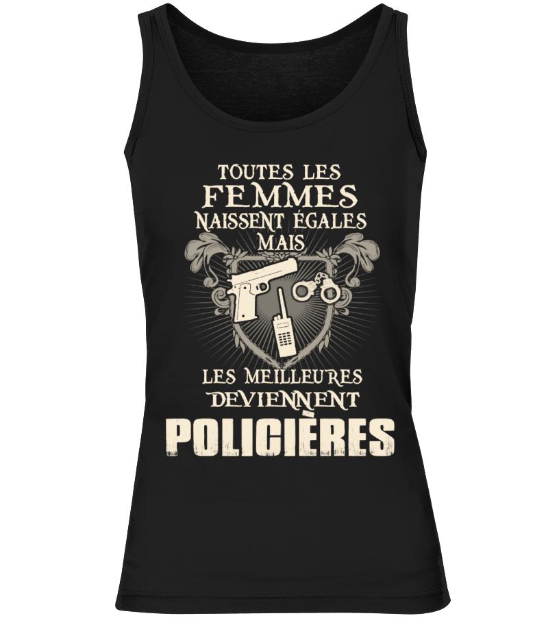 TOUTES LES FEMMES NAISSENT ÉGALES MAIS LES MEILLEURES DEVIENNENT POLICIÈRES T- SHIRT