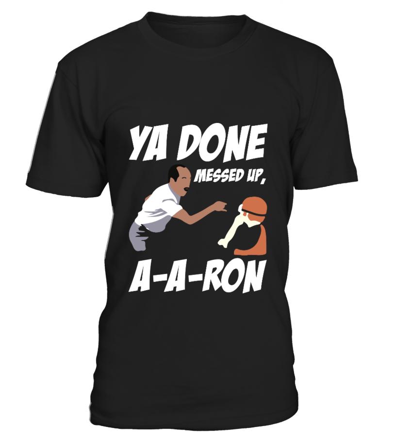 YA DONE MESSED UP,  A-A-RON - Key & Peele T-shirt