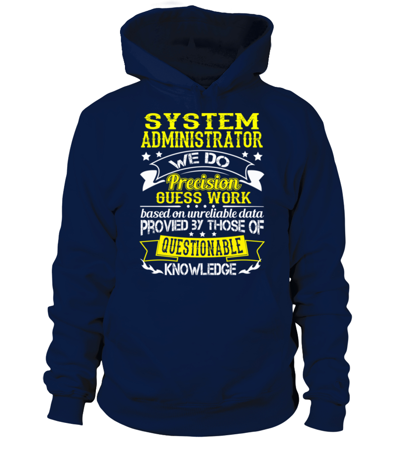 SYSTEM ADMINISTRATOR We do precision Guess work