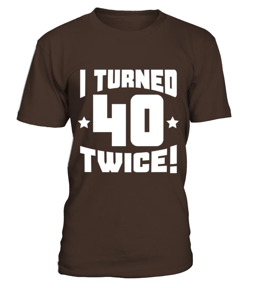 I Turned 40 Twice Funny 80th Birthday T Shirt