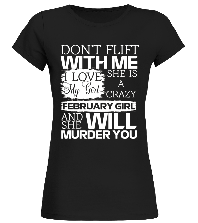 A Crazy July FEBRUARY And She Will Murder You T-Shirt
