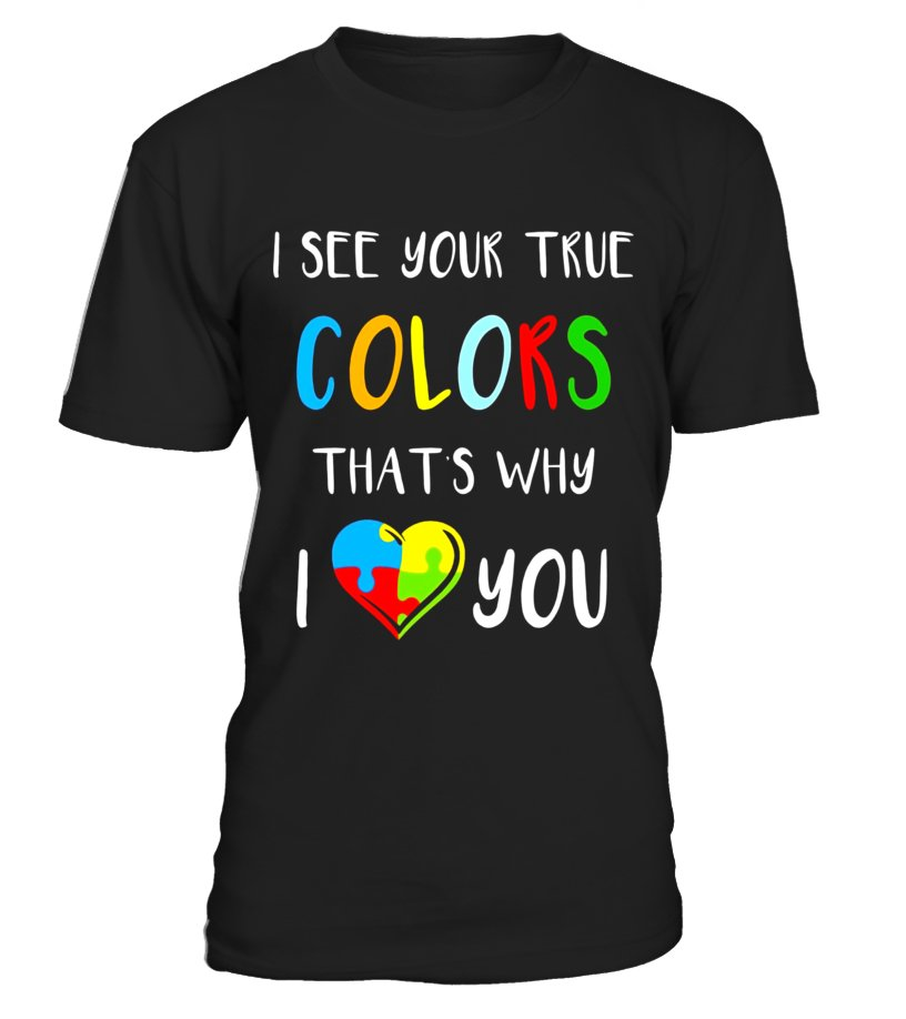 I see your true colors, thats why I love you Autism Shirt