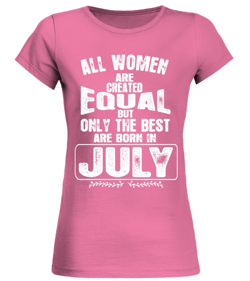 ALL WOMEN ARE CREATED EQUAL BUT ONLY THE BEST ARE BORN IN JULY T-shiRT