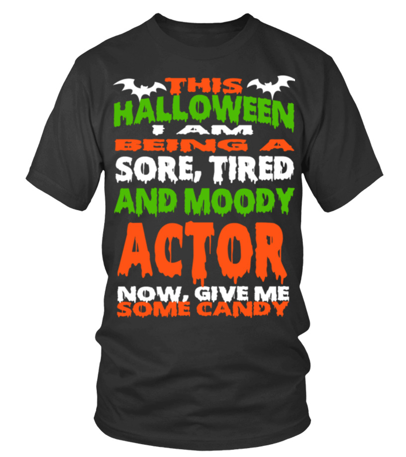 Actor - Halloween Sore Tired And Moody Funny Shirt