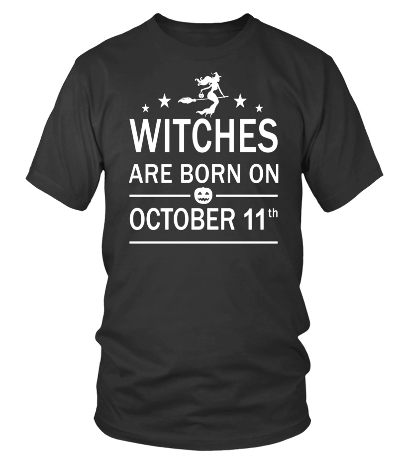 Funny October Tshirt - Witches Are Born On October 11th Halloween Birthday Shirt Round neck T-Shirt Unisex