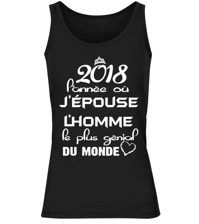 2018 P'ANNÈE OÙ J'ÉPOUSE J'HOMME PE PLUS GÈNIAL DU MONDE TSHIRT