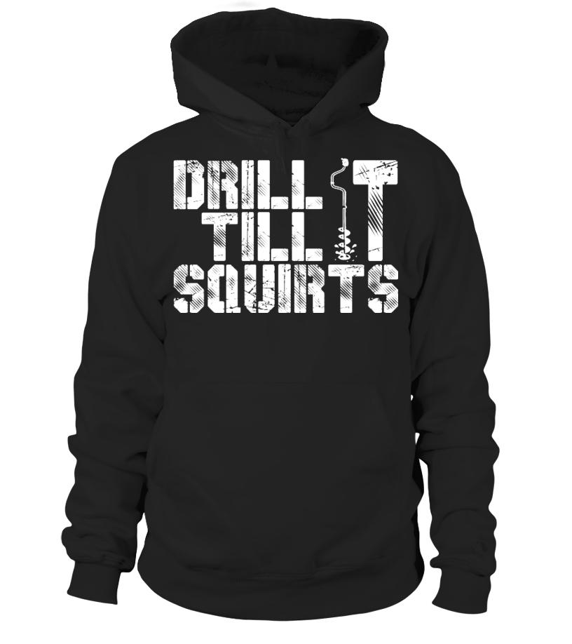 DRILL IT TILL IT SQUIRTS