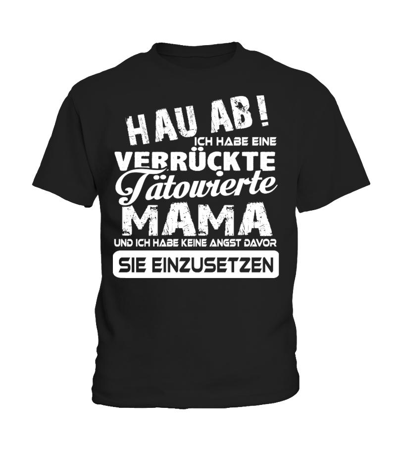 HAU AB VERRUCKTE TATOWIERTE MAMA  IHN EINZUSETZEN T-SHIRT
