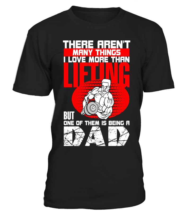 Love More Than Lifting Being A Dad T-Shirt for Weightlifting