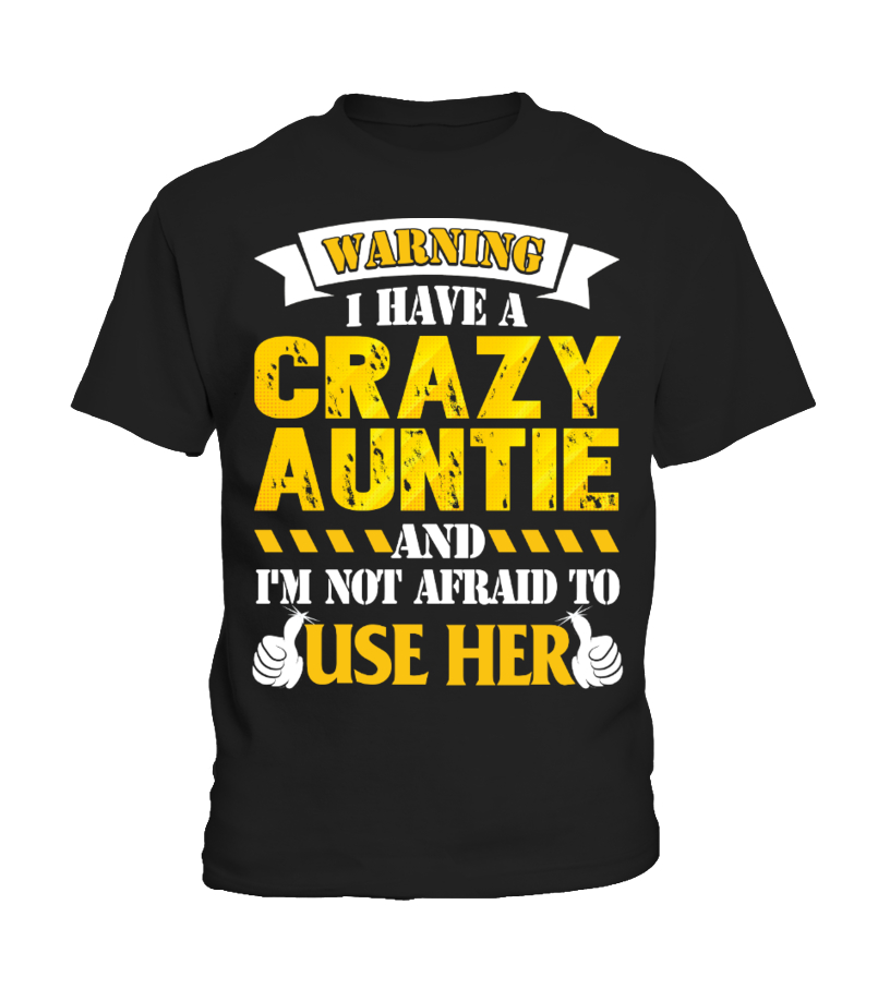 I HAVE A CRAZY AUNTIE (1 DAY LEFT - GET YOURS NOW)