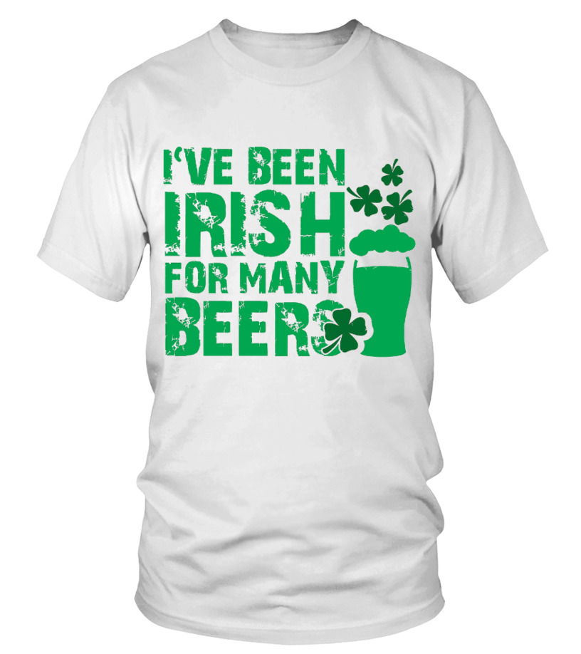 I've been Irish for many beer shirts