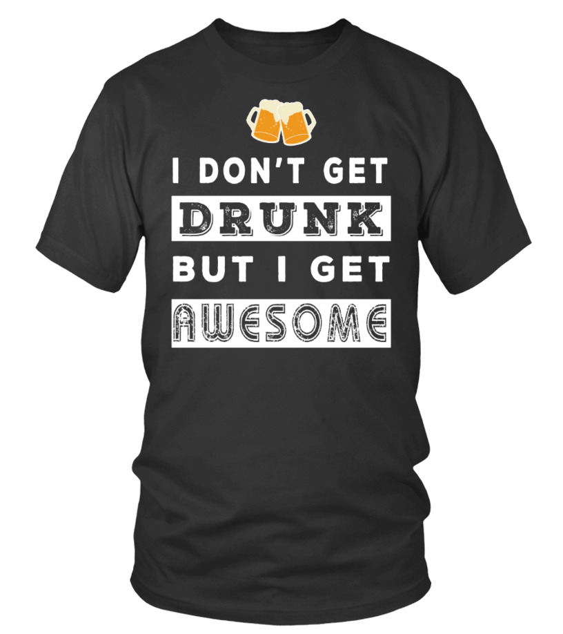 BEER - I DON'T GET DRUNK...