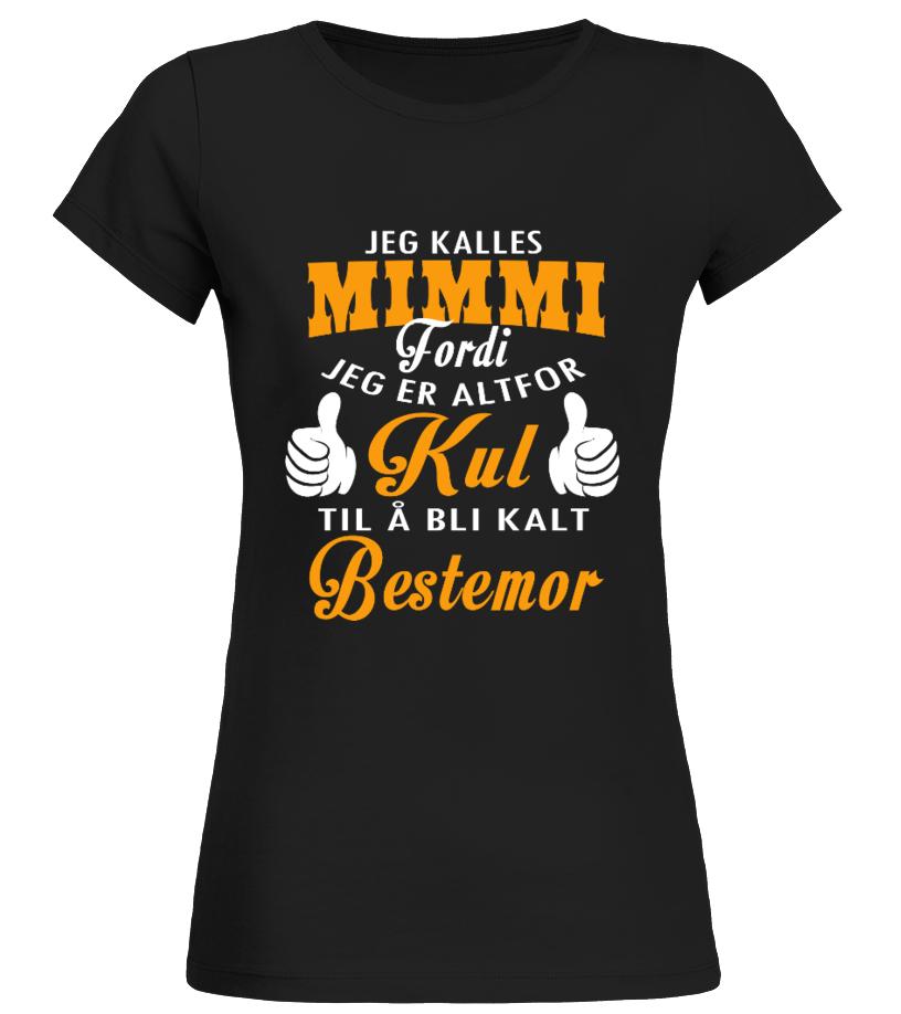 Jeg kalles MIMMI fordi jeg er altfor Kul til å bli kalt Bestemor