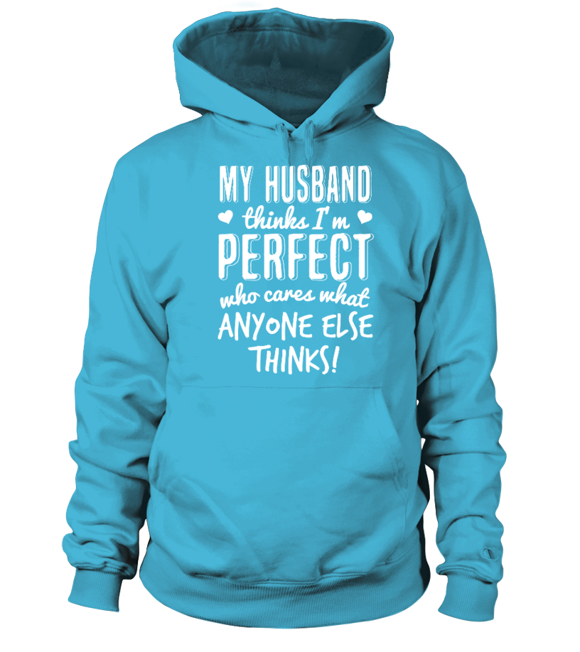 MY HUSBAND THINKS I M PERFECT  T SHIRT
