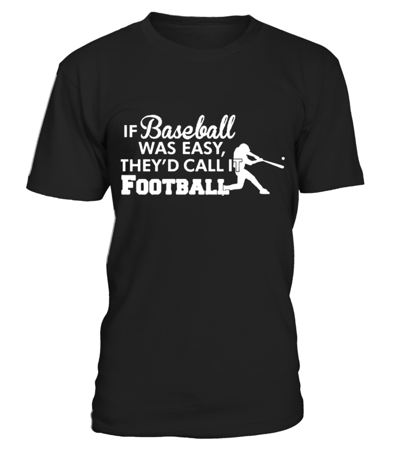 Gifts Baseball - If Baseball was easy they d call it football T shirt Round neck T-Shirt Unisex