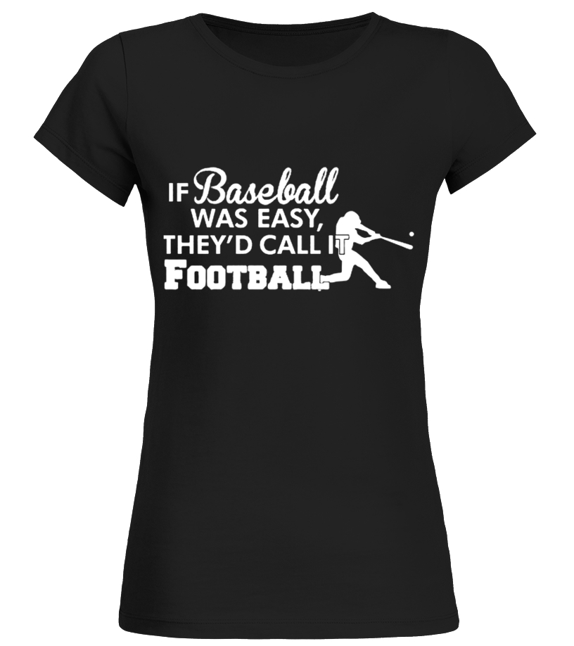 Gifts Baseball - If Baseball was easy they d call it football T shirt Round neck T-Shirt Woman