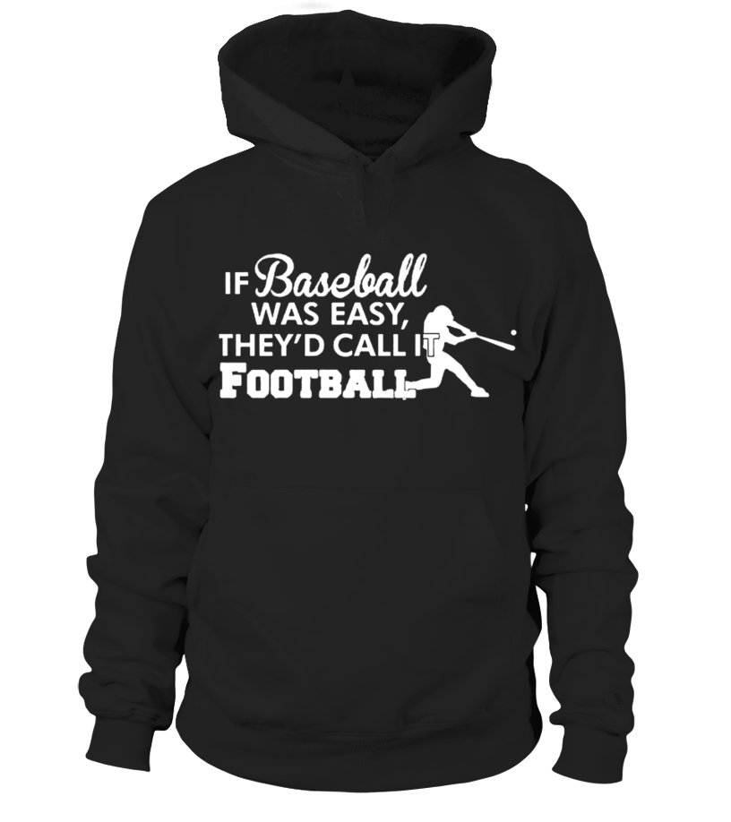 Gifts Baseball - If Baseball was easy they d call it football T shirt Hoodie Unisex