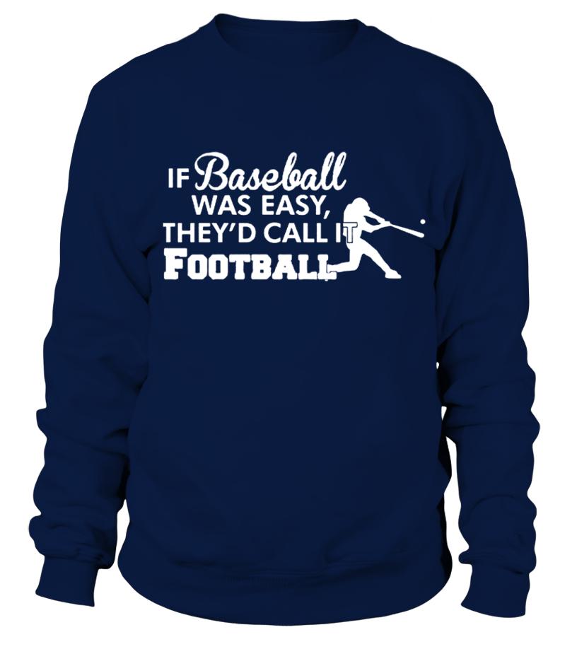 Gifts Baseball - If Baseball was easy they d call it football T shirt Sweatshirt Unisex