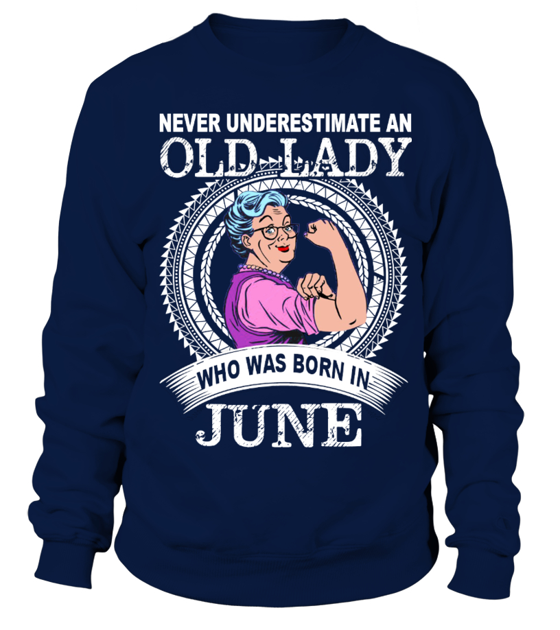 Never underestimate an old lady who was born in JUNE