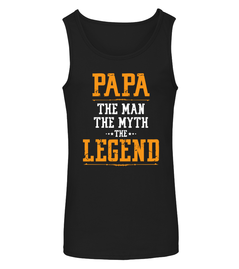 Funny Father T-Shirt - Papa The Man The Myth The Legend Tanktop Unisex