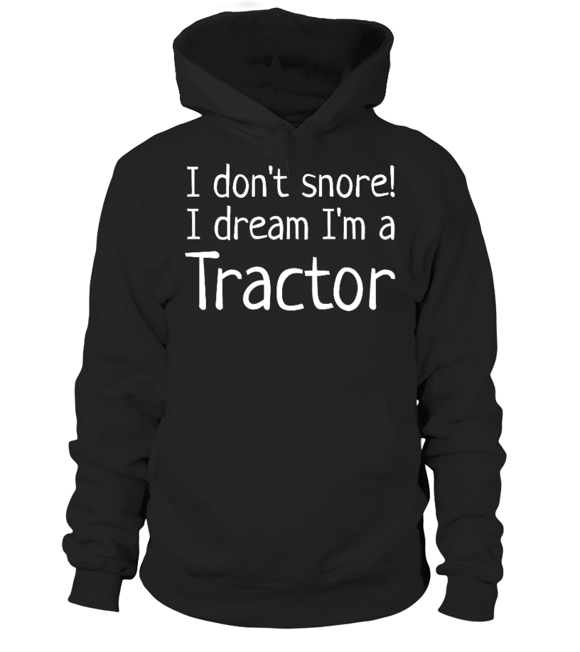 I don't snore, I dream I'm a Tractor