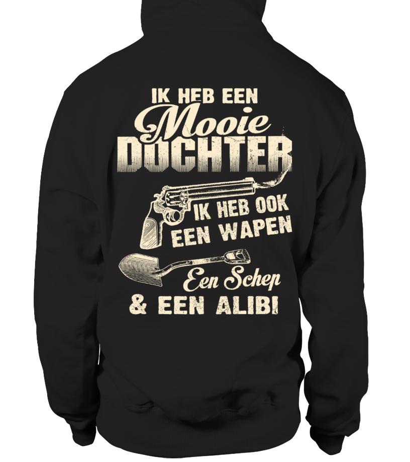 IK HEB EEN MOOIE DOCHTER IK HEB OOK EEN WAPEN EEN SCHEP & EEN ALIBI T-shirt