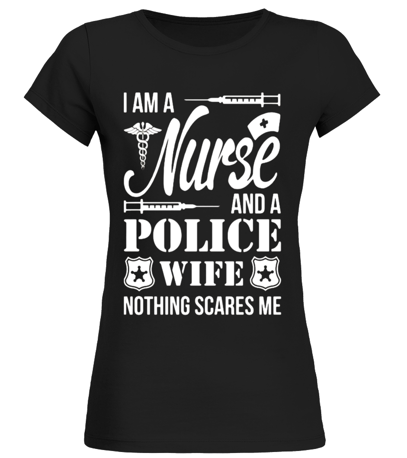 I Am A Nurse And A Police Wife Nothing Scares Me