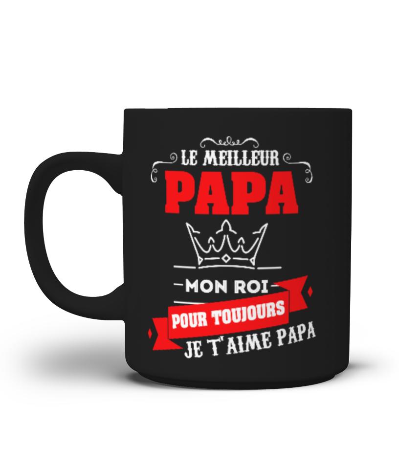 Tasse Mug Cadeau Fête des Pères - Le Meilleur Papa, mon Roi pour toujours, je t'aime papa !