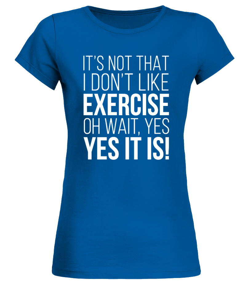 It's Not That I Don't  Like Exercise ...