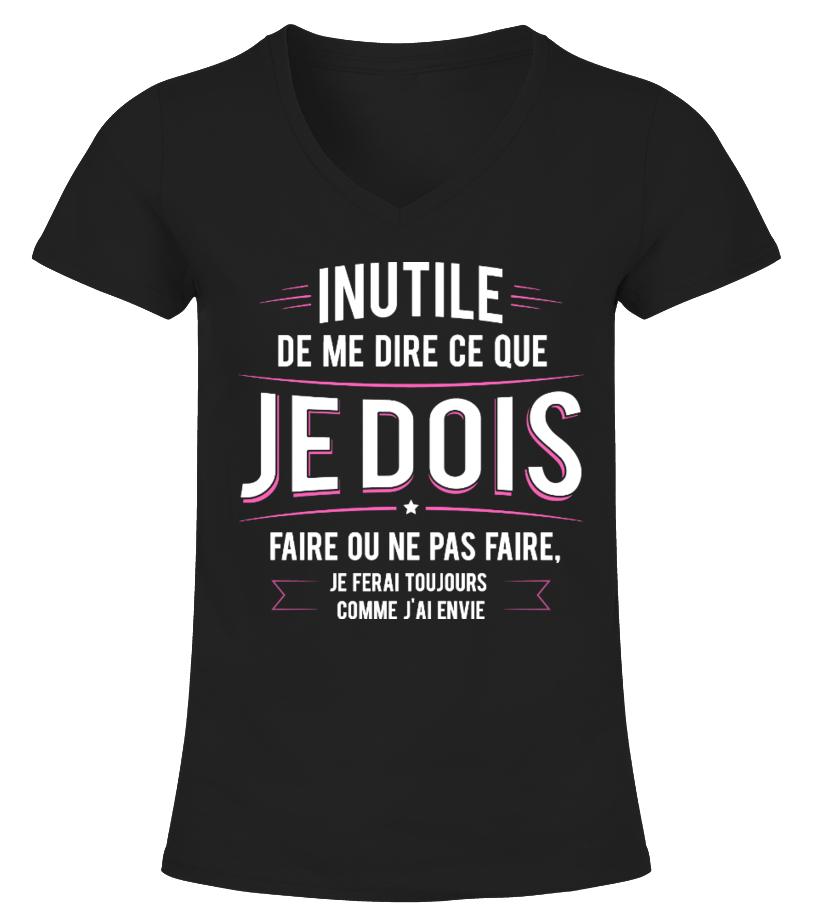 T-Shirt Drole Humour Femme - Inutile de me dire ce que je dois faire ou ne pas faire je ferai toujours comme j'ai envie