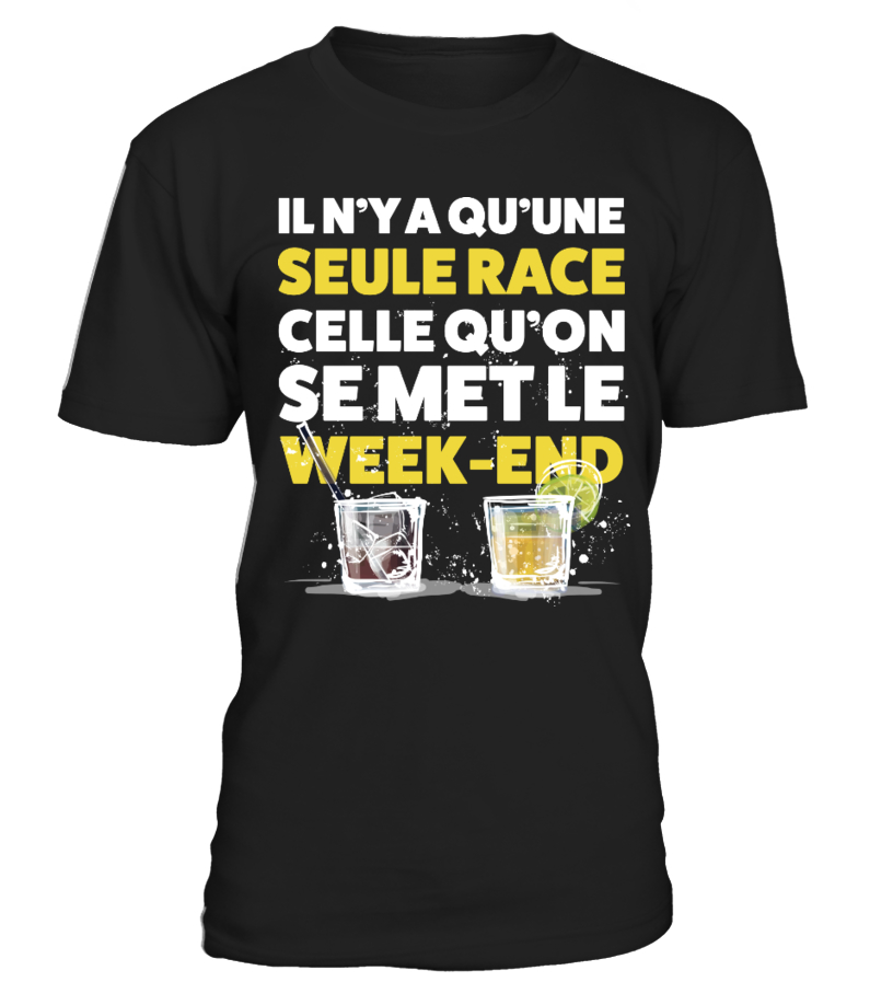 T-Shirt Alcool Drôle - IL N'Y A QU'UNE SEULE RACE celle que l'on se met le Week End