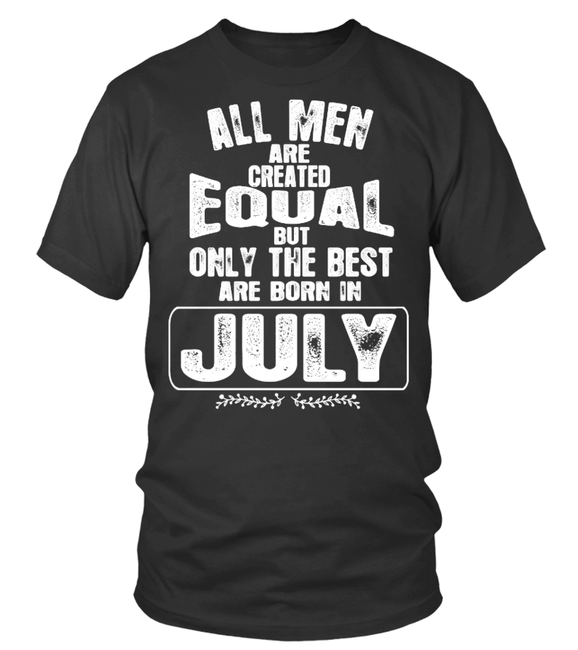 ALL MEN ARE CREATED EQUAL BUT THE ARE BORN IN JULY T-SHIRT