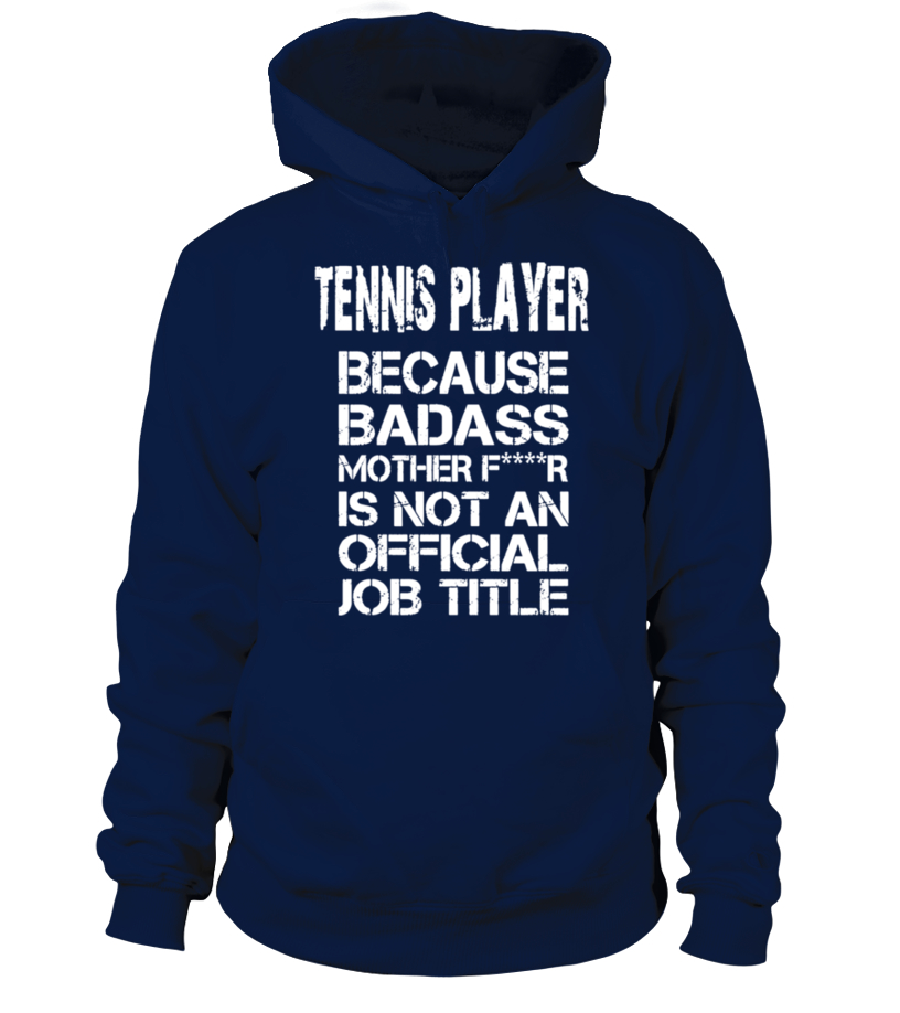 Tennis Player Because Badass Mother Tshirts
