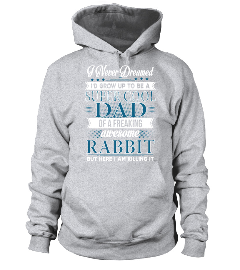 7202aab2 Best Rabbit Tees Super Cool Dad Of A Freaking Awesome Rabbit T Shirt Hoodie  Unisex