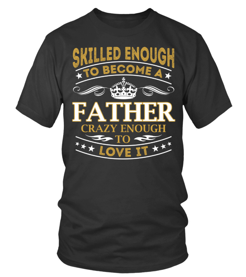 Amazing Father T-Shirt - Father - Skilled Enough Round neck T-Shirt Unisex
