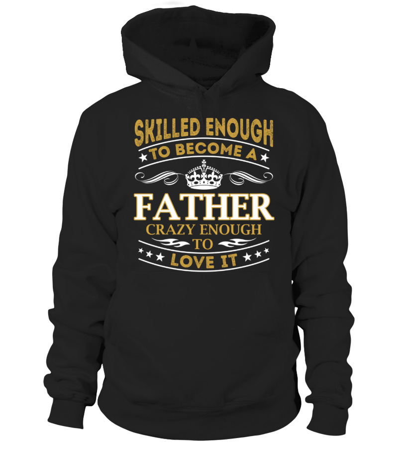 Amazing Father T-Shirt - Father - Skilled Enough Hoodie Unisex