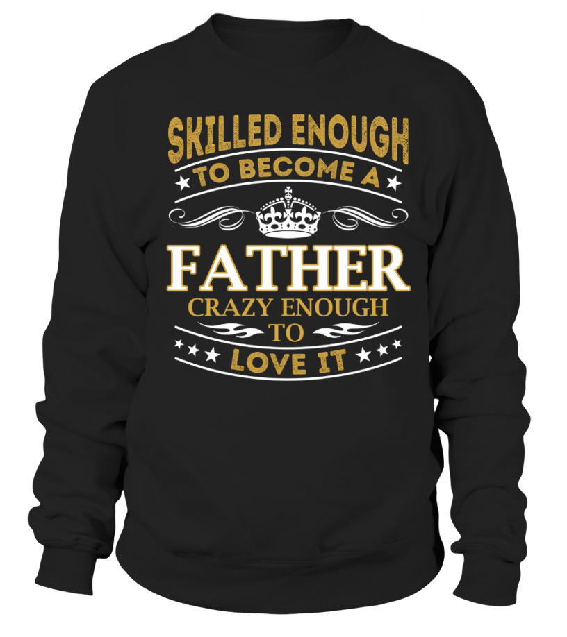 Amazing Father T-Shirt - Father - Skilled Enough Sweatshirt Unisex
