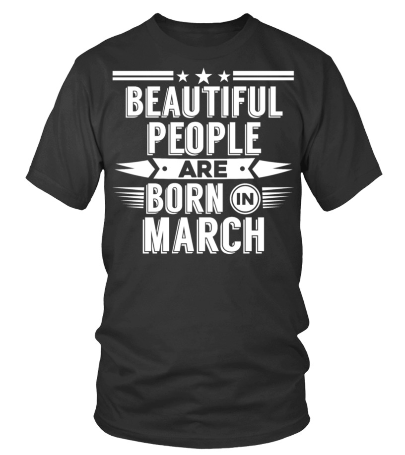 Shop March T-Shirt - MARCH Birthday beatiful people T-Shirt - Hoody Round neck T-Shirt Unisex