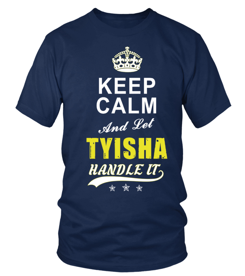 Tyisha Keep Calm And Let Handle It