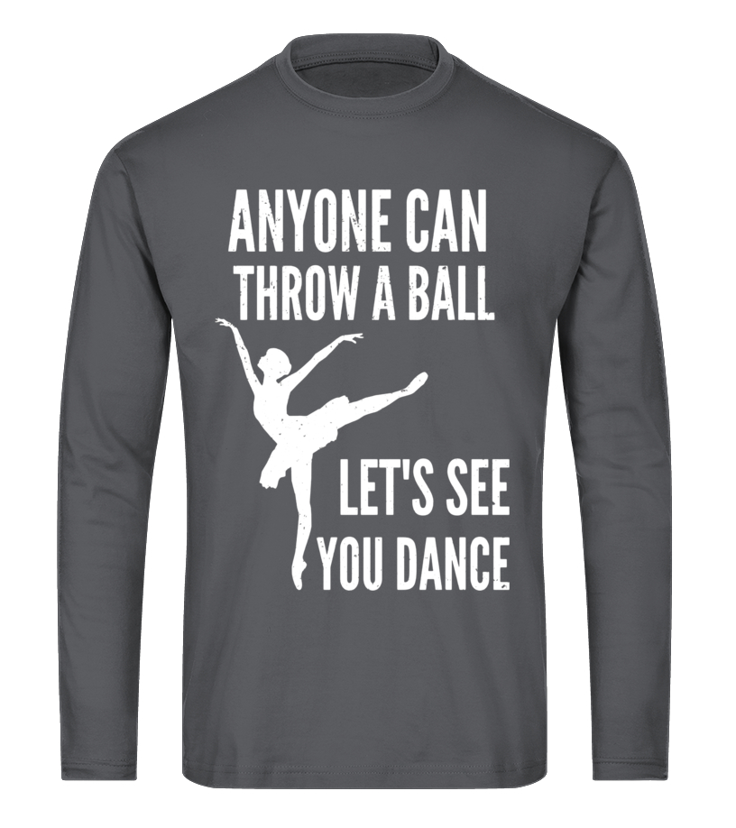 Anyone Can Throw A Ball, Let's See You Dance T-shirt