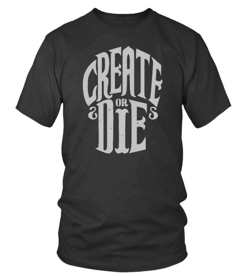 CREATE OR DIE SHIRT