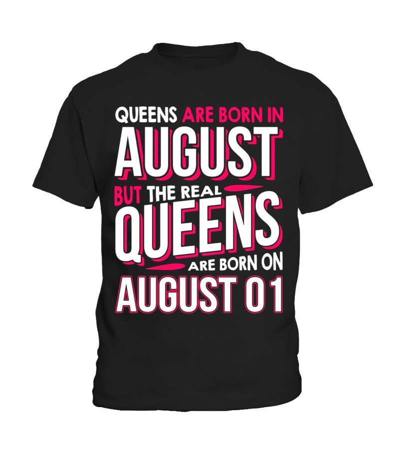71afd3796 Gifts August T-shirt - Real Queens Are Born On August 01 T-shirt 1st ...