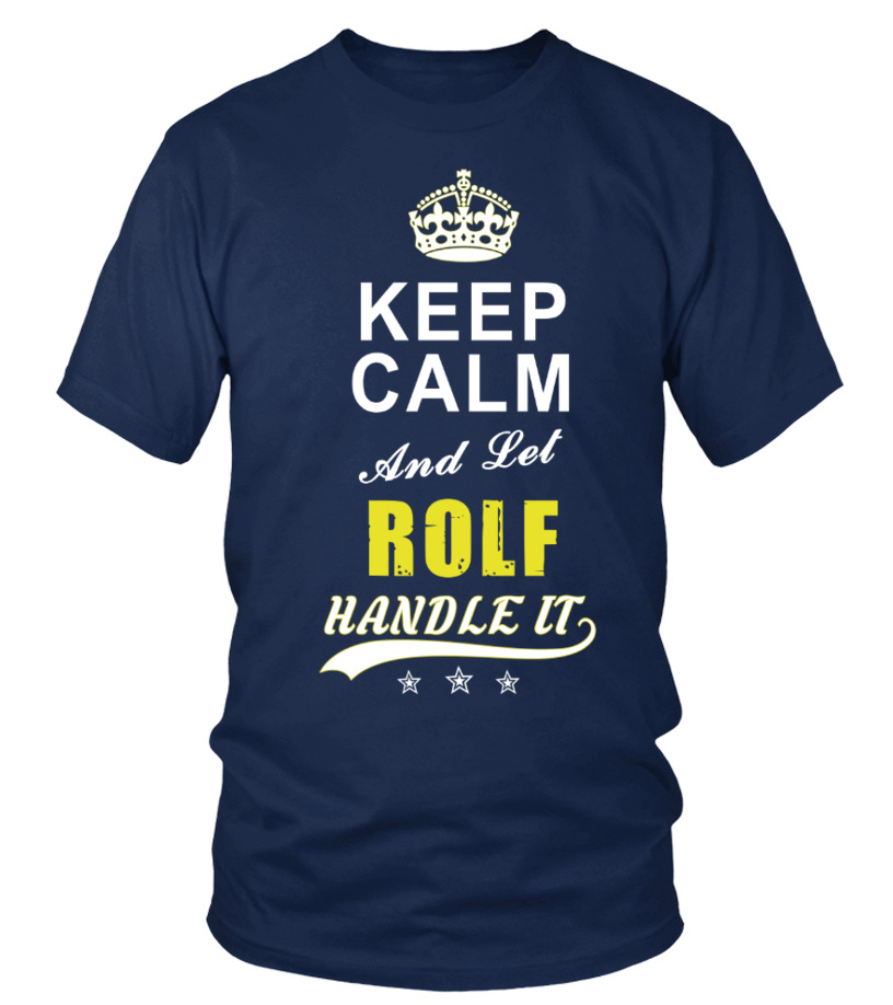 Rolf Keep Calm And Let Handle It