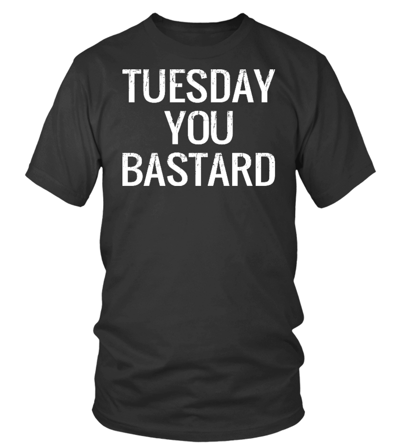 Tuesday You Bastard Tee Shirt