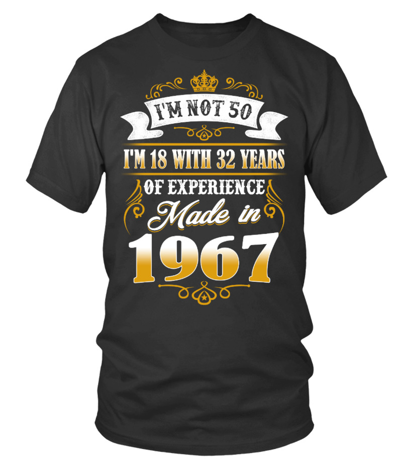 made in 1967 shirt- i'm not 50