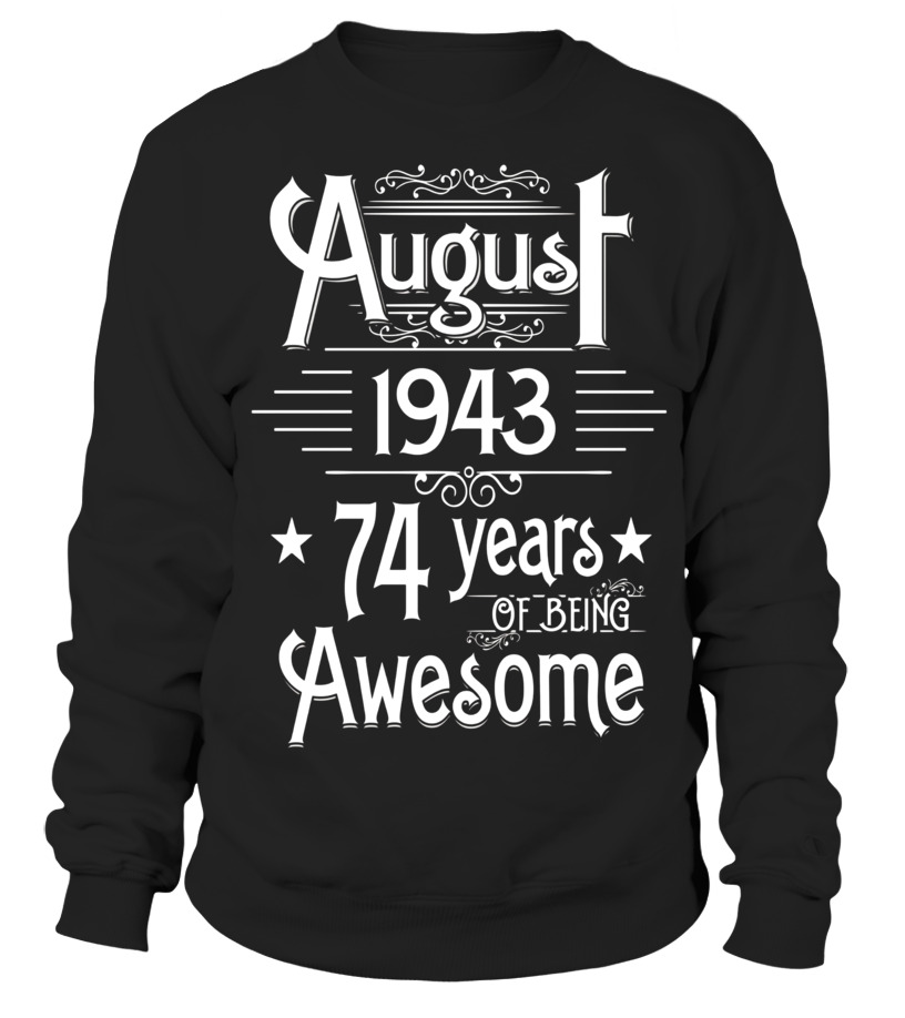 Awesome August T-Shirt - August 1943 74 Years Of Being Awesome T-shirt Born In August Sweatshirt Unisex