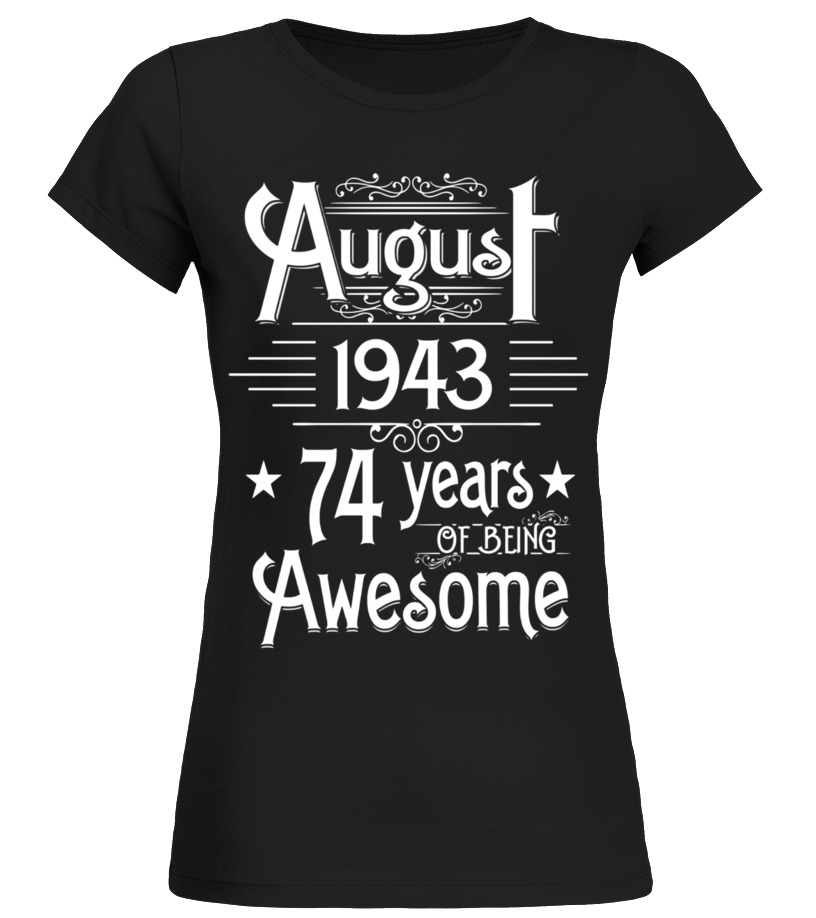 Awesome August T-Shirt - August 1943 74 Years Of Being Awesome T-shirt Born In August Round neck T-Shirt Woman