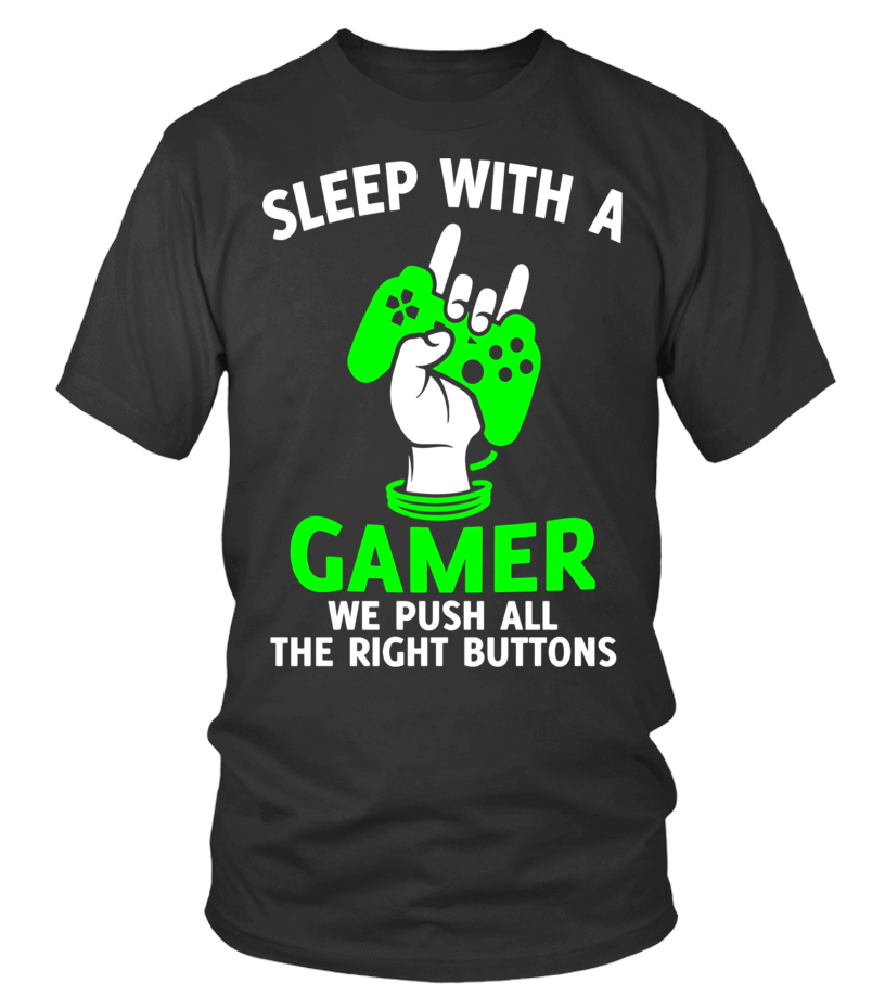 Sleep With A Gamer We Push All The Right Buttons T-shirt