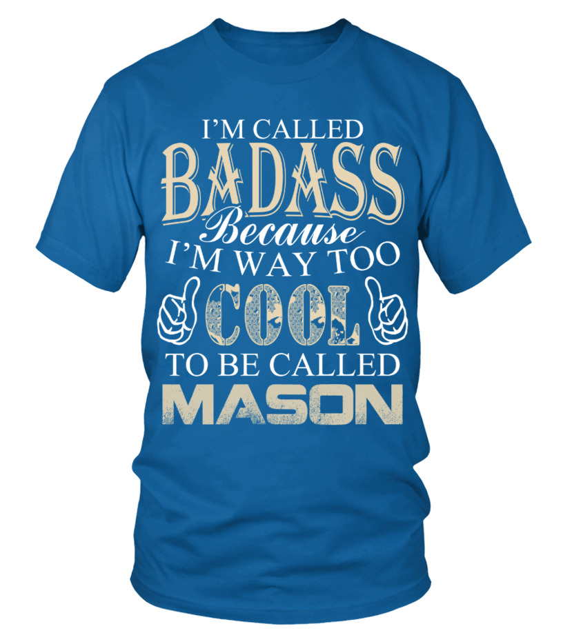 I AM WAY TOO COOL TO BE CALLED MASON