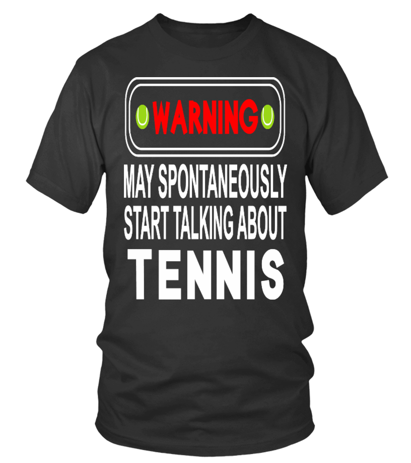 Warning! Start Talking About Tennis